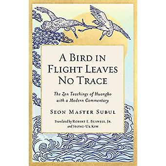 A Bird in Flight Leaves No Trace - The Zen Teaching of Huangbo with a