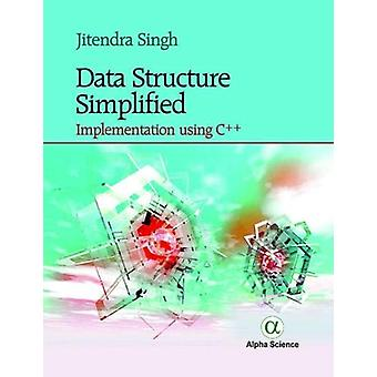 Data Structure Simplified - - Implementation Using C++ by Jitendra Sing