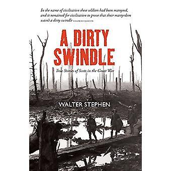 Een vuile Swindle - waargebeurde verhalen van Schotland in de groote oorlog door Walter Ste