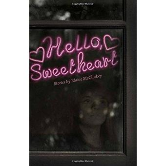Hello - Sweetheart - Stories by Elaine McCluskey - 9781926531991 Book