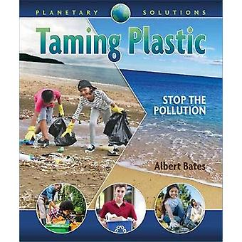 Taming Plastic - Stop the Pollution by Albert Bates - 9781939053244 Bo