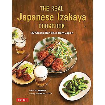 The Real Japanese Izakaya Cookbook - 120 Classic Bar Bites from Japan