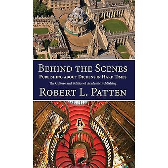 Behind The Scenes Publishing About Dickens in Hard Times  The Culture and Politics of Academic Publishing by Robert L Patten