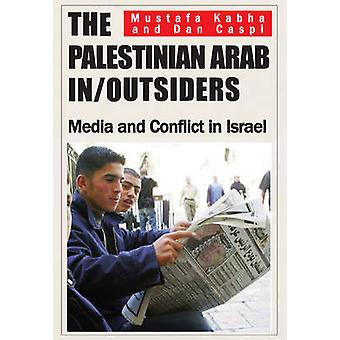 The Palestinian Arab In/Outsiders - Media and Conflict in Israel by Mu