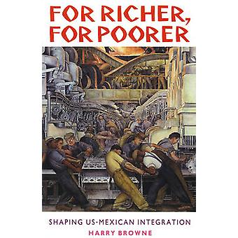 For Richer - for Poorer - Shaping U.S.-Mexican Integration by Harry Br