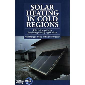 Solar Heating in Cold Regions by Jean-Francois Rozis - Alain Giunebau
