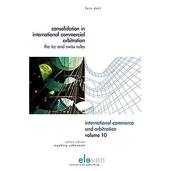 Consolidation in International Commercial Arbitration - ICC and Swiss