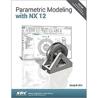 Parametric Modeling with NX 12 by Randy Shih