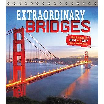 Extraordinary Bridges - The Science of How and Why They Were Built by