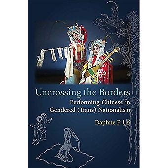 Uncrossing the Borders - Performing Chinese in Gendered (Trans)Nationa