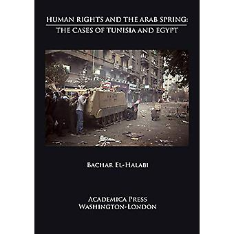 Human Rights and the Arab Spring - The Cases of Tunisia and Egypt by B
