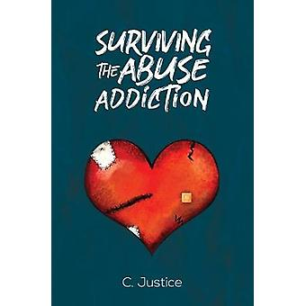 Surviving the Abuse Addiction by C. Justice - 9781528938839 Book