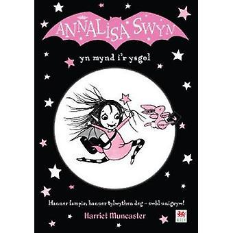 Cyfres Annalisa Annalisa Swyn yn Mynd ir Ysgol by Harriet Muncaster & Translated by Eleri Huws