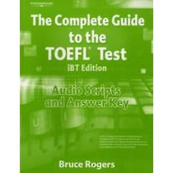 The Complete Guide to the TOEFL Test iBT Audio Script and Answer Key by Rogers & Bruce