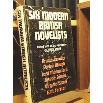 Six Modern British Novelists - Bennett - Waugh - Ford - Forster - Conr