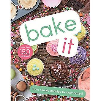 Bake It: Plus de 150 recettes pour les enfants de biscuits simples à gâteaux créatifs!