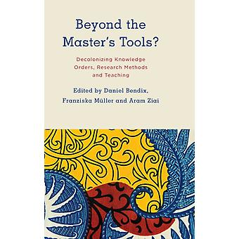 Beyond the Masters Tools by Edited by Daniel Bendix & Edited by Franziska M ller & Edited by Aram Ziai