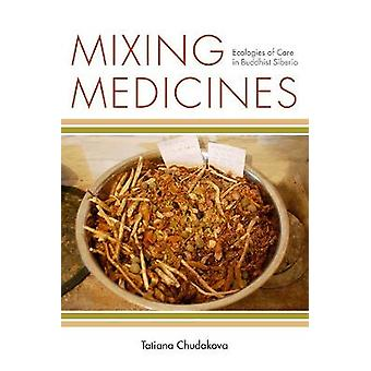 Mixing Medicines Ecologies of Care in Buddhist Siberia Thinking from Elsewhere