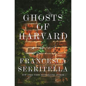 Ghosts of Harvard  A Novel by Francesca Serritella