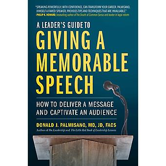 A Leaders Guide to Giving a Memorable Speech by Palmisano & Donald J.