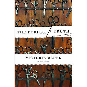The Border Of Truth  A Novel by Victoria Redel