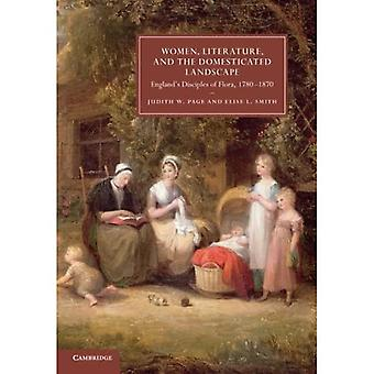 Women, Literature, and the Domesticated Landscape: England's Disciples Of Flora, 1780�1870 (Cambridge Studies in Nineteenth-Century Literature and Culture)