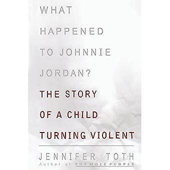 Qu'est-il arrivé à Johnnie Jordan?: L'histoire d'un enfant qui devient violent