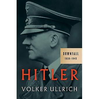Hitler Downfall 19391945 av Volker Ullrich &Oversatt av Jefferson Chase