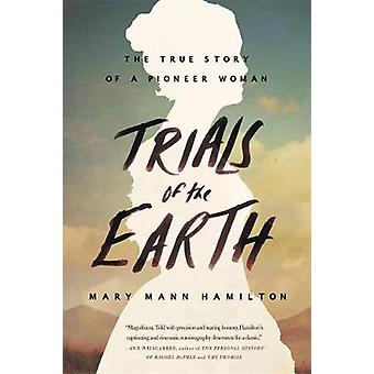 Trials Of The Earth - The True Story of a Pioneer Woman by Mary Mann H