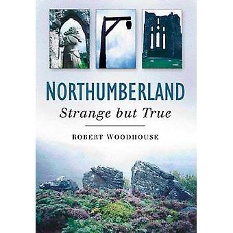 Northumberland - estranho mas verdade por Robert Woodhouse - 9780750940672