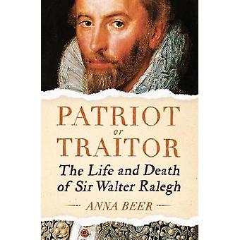 Patriot of verrader - het leven en de dood van Sir Walter Ralegh door Patrio