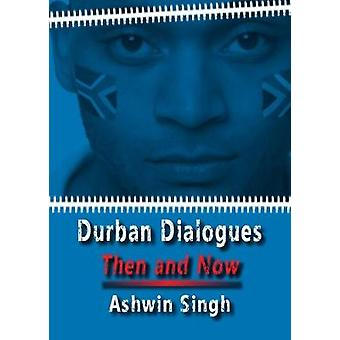 Durban Dialogues - Then and Now by Ashwin Singh - 9781911501930 Book