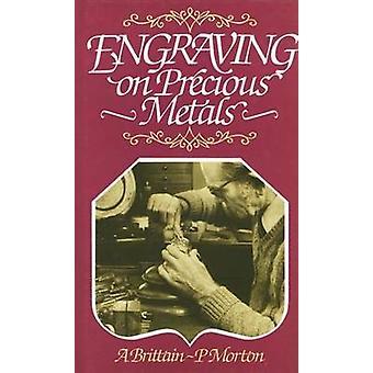 Engraving on Precious Metals by A. Brittain - P. Morton - 97807198002