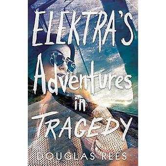 Elektras äventyr i tragedin av Douglas Rees - 9780762463039 bok
