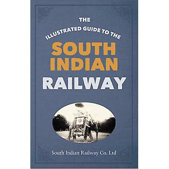The Illustrated Guide to the South Indian Railway by South Indian Rai