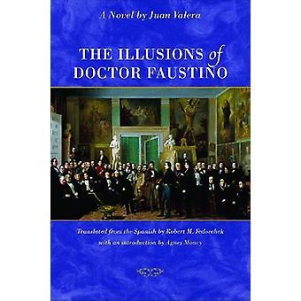 The Illusions of Doctor Faustino - A Novel by Juan Valera - Robert M.