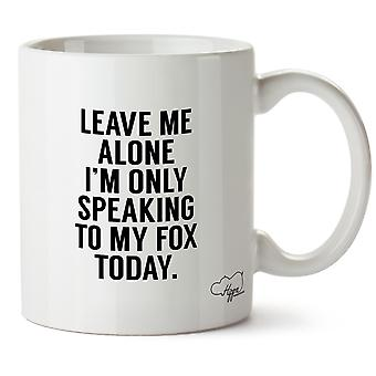 Hippowarehouse Leave Me Alone I'm Only Speaking To My Fox Today Printed Mug Cup Ceramic 10oz