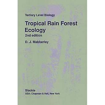 Tropical Rain Forest Ecology by Mabberley & D. J.