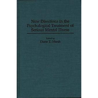 New Directions in the Psychological Treatment of Serious Mental Illness by Marsh & Diane T.