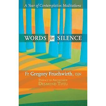 Woorden voor de stilte een jaar van contemplatieve meditaties door Fruehwirth & Gregory