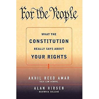 For the People What the Constitution Really Says about Your Rights by Amar & Akhil Reed