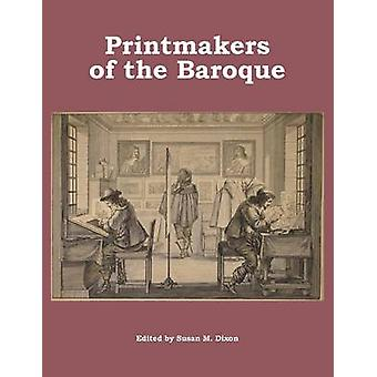 Printmakers of the Baroque by Dixon & Susan