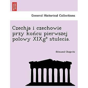 Czechja ik czechowie przy koncu pierwszej polowy XIXg stulecia. door Chojecki & Edmund