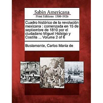 Cuadro Histrico De La Revolucin Mexicana Comenzada En 15 de Septiembre de 1810 Por el Ciudadano Miguel Hidalgo y Costilla... Band 2 von 6 & Carlos Bustamante Mara de