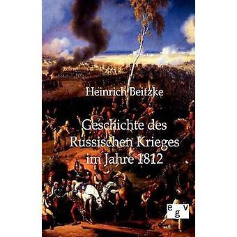Geschichte des Russischen Krieges Im Jahre 1812 von & Heinrich Beitzke