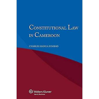 Constitutional Law in Cameroon by Fombad & Charles Manga