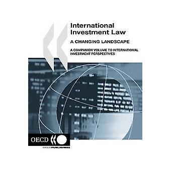 International Investment Law A Changing Landscape  A Companion Volume to International Investment Perspectives by OECD Publishing