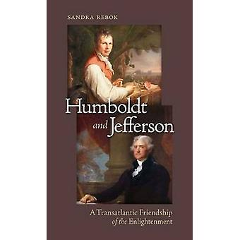 Humboldt and Jefferson - A Transatlantic Friendship of the Enlightenme