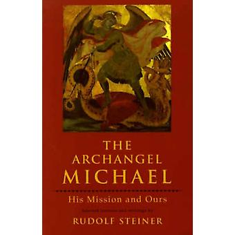 The Archangel Michael - His Mission and Ours (New edition) by Rudolf S