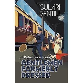 Gentlemen Formerly Dressed by Sulari Gentill - 9781464206931 Book